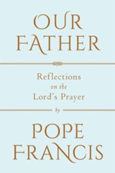 Our Father: Reflections on the Lord's Prayer - eBook