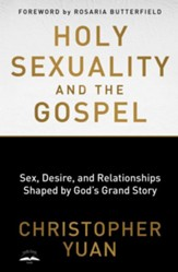 Holy Sexuality and the Gospel: Sex, Desire, and Relationships Shaped by God's Grand Story - eBook