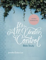 It's All under Control Bible Study: A 6-Week Guided Journey - eBook