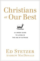 Christians at Our Best Discussion Guide: Learning to Live in the Age of Outrage - eBook