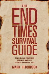 The End Times Survival Guide: Ten Biblical Strategies for Faith and Hope in These Uncertain Days - eBook