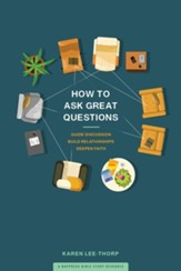 How to Ask Great Questions: Guide Discussion, Build Relationships, Deepen Faith - eBook