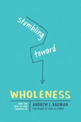 Stumbling toward Wholeness: How the Love of God Changes Us - eBook