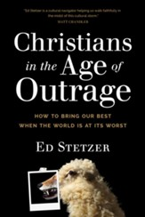 Christians in the Age of Outrage: How to Bring Our Best When the World Is at Its Worst - eBook
