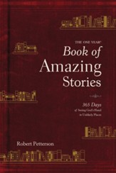 The One Year Book of Amazing Stories: 365 Days of Seeing God's Hand in Unlikely Places - eBook