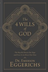 The 4 Wills of God: The Way He Directs Our Steps and Frees Us to Direct Our Own - eBook