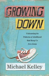 Growing Down: Unlearning the Patterns of Adulthood that Keep us from Jesus - eBook