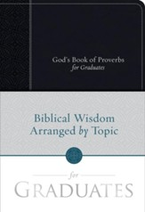 God's Book of Proverbs for Graduates: Biblical Wisdom Arranged by Topic - eBook