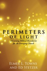 Perimeters of Light: Discerning Biblical Boundaries for the Emerging Church - eBook
