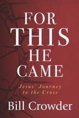 For This He Came: Jesus' Journey to the Cross - eBook