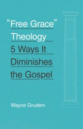 Free Grace Theology: 5 Ways It Diminishes the Gospel - eBook