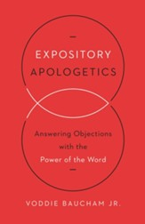 Expository Apologetics: Answering Objections with the Power of the Word - eBook