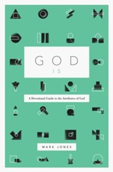 God Is: A Devotional Guide to the Attributes of God - eBook