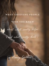 What Grieving People Wish You Knew about What Really Helps (and What Really Hurts) - eBook