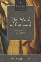 The Word of the Lord (A 10-week Bible Study): Seeing Jesus in the Prophets - eBook
