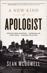 A New Kind of Apologist: *Adopting Fresh Strategies *Addressing the Latest Issues * Engaging the Culture