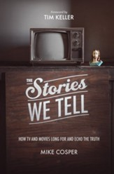 The Stories We Tell: How TV and Movies Long for and Echo the Truth - eBook