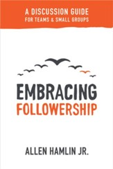 Embracing Followership: A Discussion Guide for Teams & Small Groups - eBook