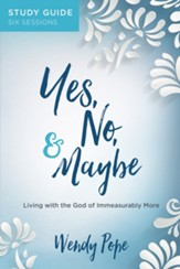 Yes, No, and Maybe Study Guide: Living with the God of Immeasurably More - eBook