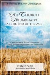 The Church Triumphant at the End of the Age: Characterized by Revival, Restoration, Unity, World Evangelization and Persecution - eBook
