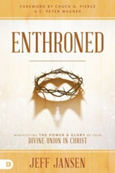 Enthroned: Manifesting the Power and Glory of Your Divine Union in Christ - eBook