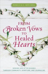 From Broken Vows to Healed Hearts: Seeking God After Divorce, Through Community, Scripture, and Journaling - eBook