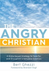The Angry Christian: A Bible-based Strategy to Care for and Discipline a Valuable Emotion - eBook