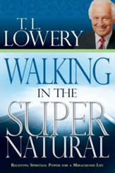 Walking in the Supernatural: Receiving Spiritual Power for a Miraculous Life - eBook