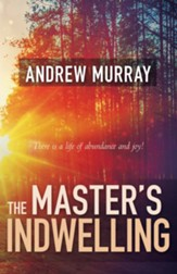 The Master's Indwelling: There Is a Life of Abundance and Joy! - eBook