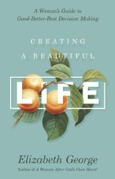 Creating a Beautiful Life: A Woman's Guide to Good-Better-Best Decision Making
