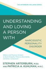 Understanding and Loving a Person with Narcissism: Biblical and Practical Wisdom to Build Empathy, Preserve Boundaries, and Show Compassion - eBook