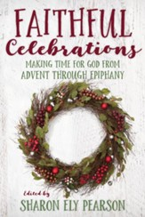 Faithful Celebrations: Making Time for God from Advent through Epiphany - eBook
