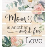 Mom Is Another Word For Love Pallet Coaster