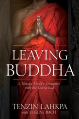 Leaving Buddha: A Tibetan Monk's Encounter with the Living God - eBook