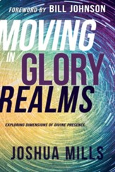 Moving in Glory Realms: Exploring Dimensions of Divine Presence - eBook