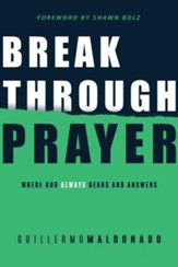 Breakthrough Prayer: Where God Always Hears and Answers - eBook