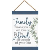 Family Means You Will Love and Be Loved Hanging Banner