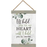 I'll Hold You in My Heart Until I Hold You in Heaven Hanging Banner