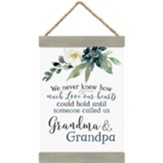 We Never Knew How Much Love Our Hearts Could Hold, Grandma and Grandpa, Hanging Banner