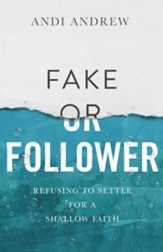 Fake or Follower: Refusing to Settle for a Shallow Faith - eBook