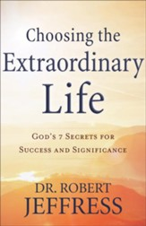 Choosing the Extraordinary Life: God's 7 Secrets for Success and Significance - eBook