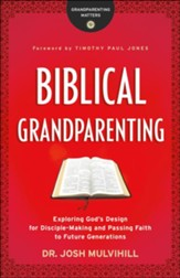 Biblical Grandparenting: Exploring God's Design for Disciple-Making and Passing Faith to Future Generations - eBook