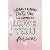 Something Tells Me I'm Going to Love You Forever Card Holder