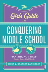 The Girls' Guide to Conquering Middle School: Do This, Not That Advice Every Girl Needs - eBook