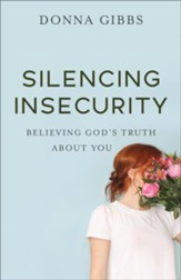 Silencing Insecurity: Believing God's Truth about You - eBook