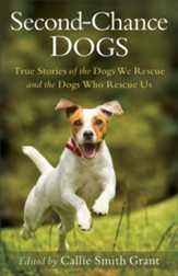 Second-Chance Dogs: True Stories of the Dogs We Rescue and the Dogs Who Rescue Us - eBook