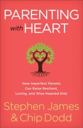 Parenting with Heart: How Imperfect Parents Can Raise Resilient, Loving, and Wise-Hearted Kids - eBook