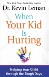 When Your Kid Is Hurting: Helping Your Child through the Tough Days - eBook