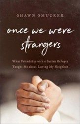 Once We Were Strangers: What Friendship with a Syrian Refugee Taught Me about Loving My Neighbor - eBook