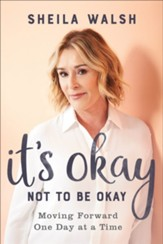 It's Okay Not to Be Okay: Moving Forward One Day at a Time - eBook